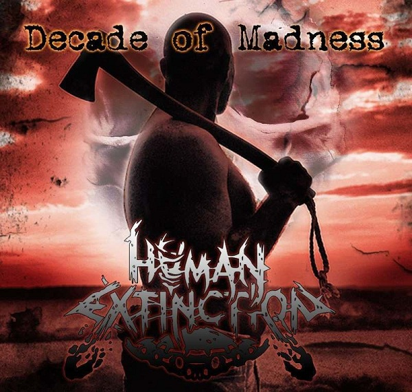 HUMAN EXTINCTION - Decade of Madness (2013)