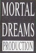 MORTAL DREAMS PRODUCTION